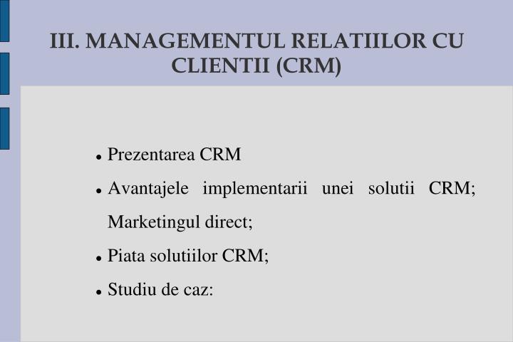 III. MANAGEMENTUL RELATIILOR CU CLIENTII (CRM)