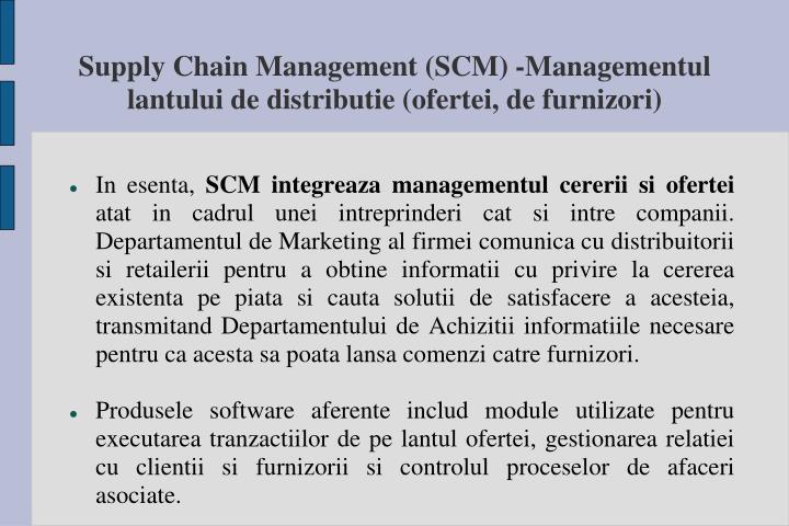 Supply Chain Management (SCM) -Managementul lantului de distributie (ofertei, de furnizori)