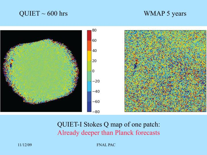 QUIET ~ 600 hrs                                            WMAP 5 years