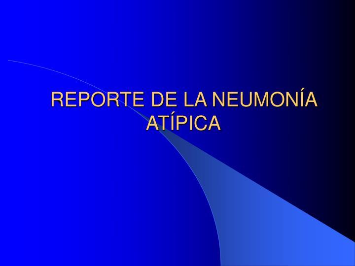 REPORTE DE LA NEUMONÍA ATÍPICA