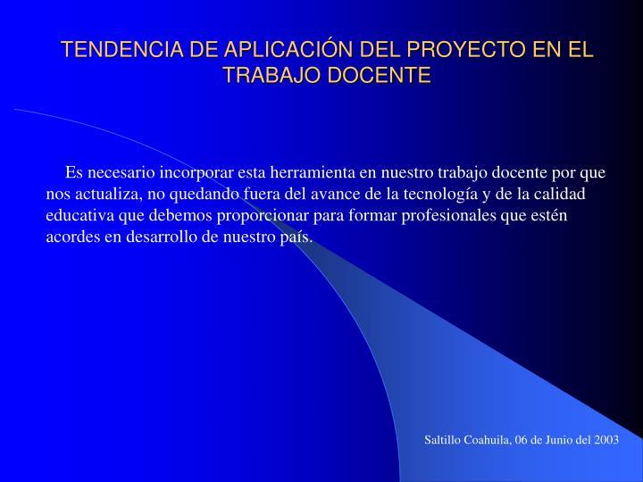 TENDENCIA DE APLICACIÓN DEL PROYECTO EN EL TRABAJO DOCENTE