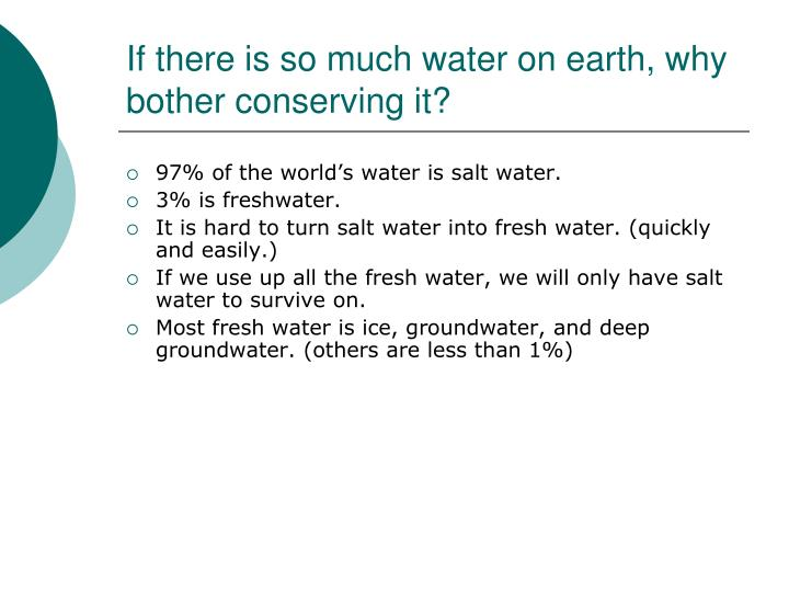 If there is so much water on earth why bother conserving it