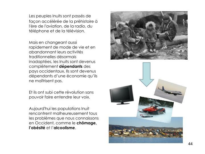 Les peuples Inuits sont passés de façon accélérée de la préhistoire à l'ère de l'aviation, de la radio, du téléphone et de la télévision.