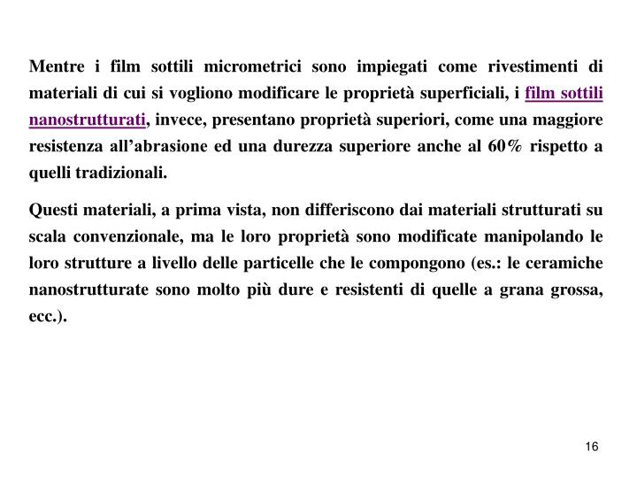 Mentre i film sottili micrometrici sono impiegati come rivestimenti di materiali di cui si vogliono modificare le proprietà superficiali, i