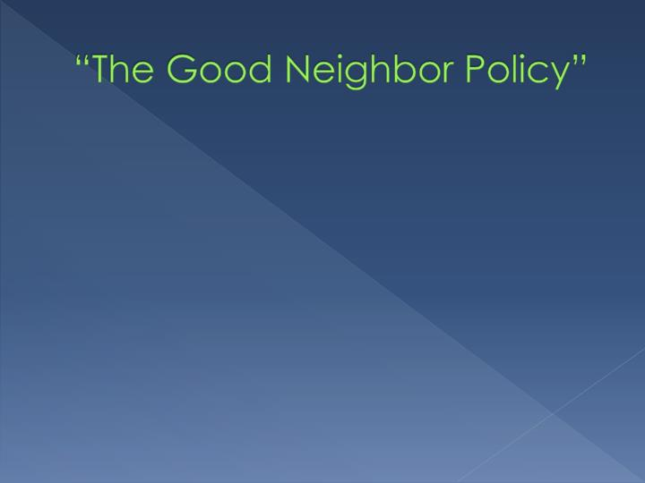 """The Good Neighbor Policy"""
