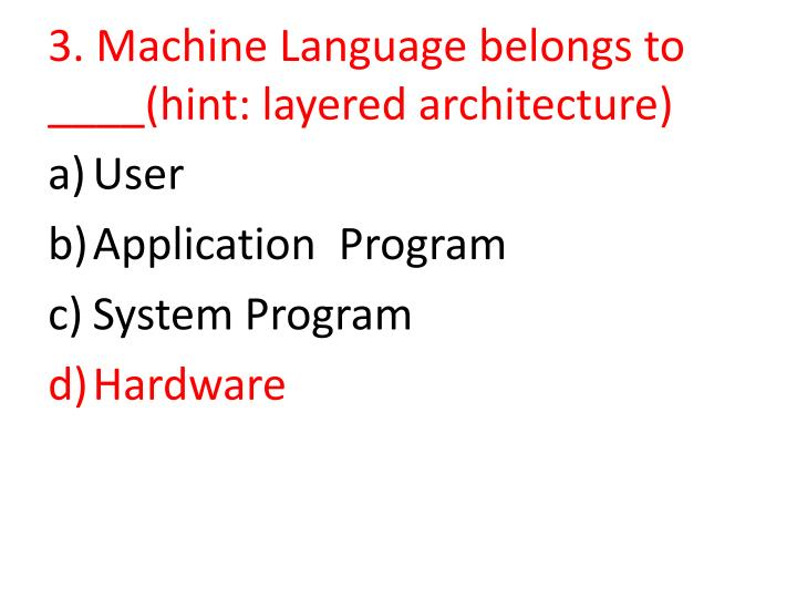 3. Machine Language belongs to ____(hint: layered architecture)