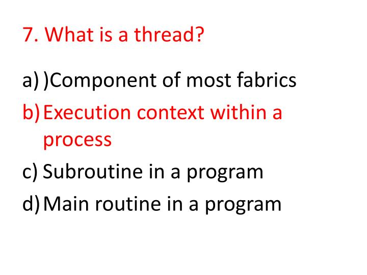 7. What is a thread?