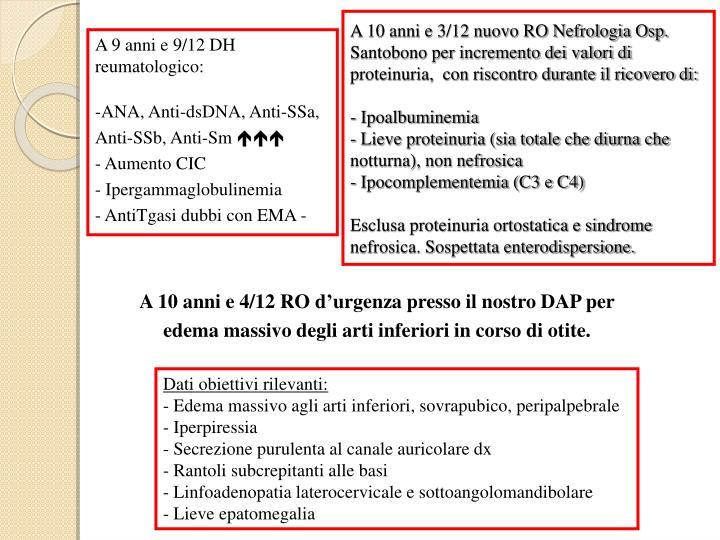A 10 anni e 3/12 nuovo RO Nefrologia Osp. Santobono per incremento dei valori di proteinuria,  con riscontro durante il ricovero di: