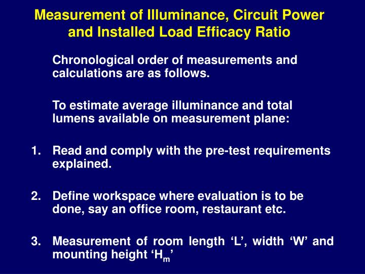 Measurement of Illuminance, Circuit Power and Installed Load Efficacy Ratio