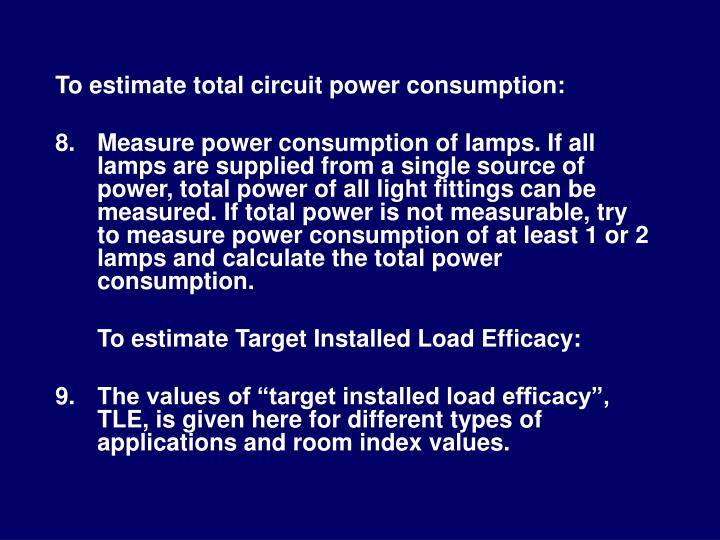 To estimate total circuit power consumption: