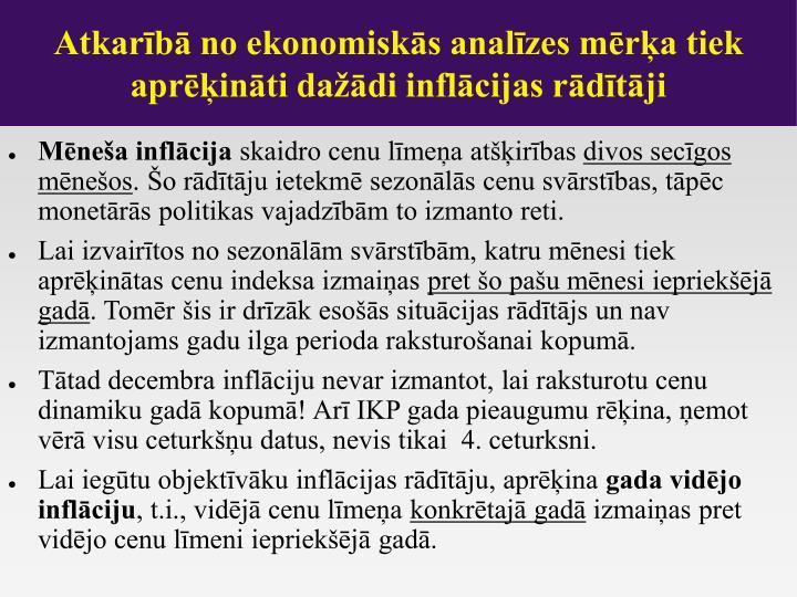 Atkarībā no ekonomiskās analīzes mērķa tiek aprēķināti dažādi inflācijas rādītāji
