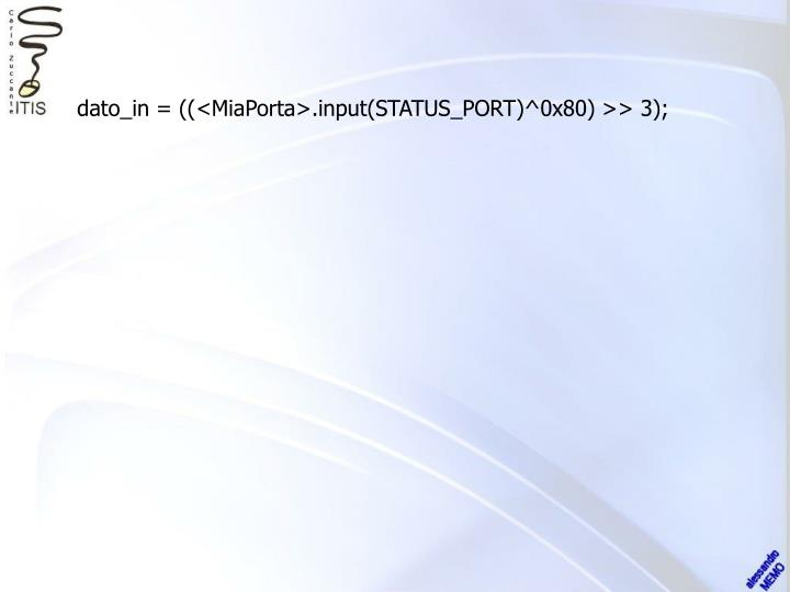 dato_in = ((<MiaPorta>.input(STATUS_PORT)^0x80) >> 3);