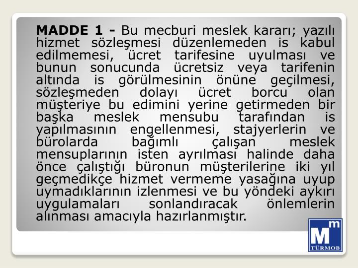 MADDE 1 -