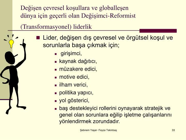 Değişen çevresel koşullara ve globalleşen                   dünya için geçerli olan Değişimci-Reformist (Transformasyonel) liderlik