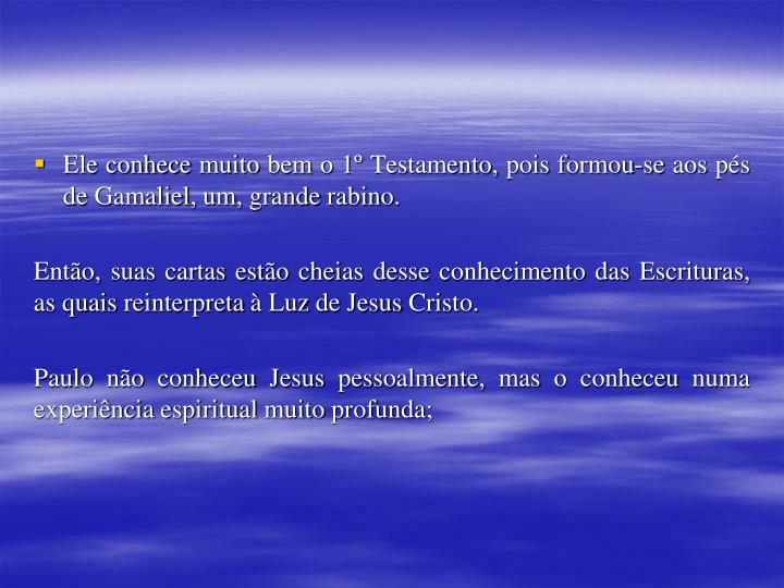 Ele conhece muito bem o 1º Testamento, pois formou-se aos pés de