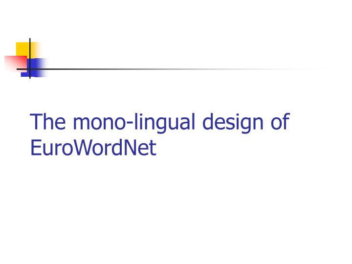 The mono-lingual design of EuroWordNet