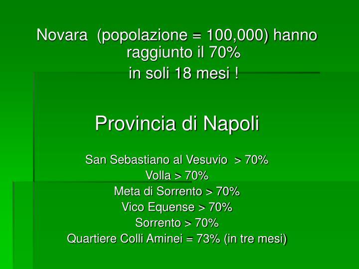 Novara  (popolazione = 100,000) hanno raggiunto il 70%
