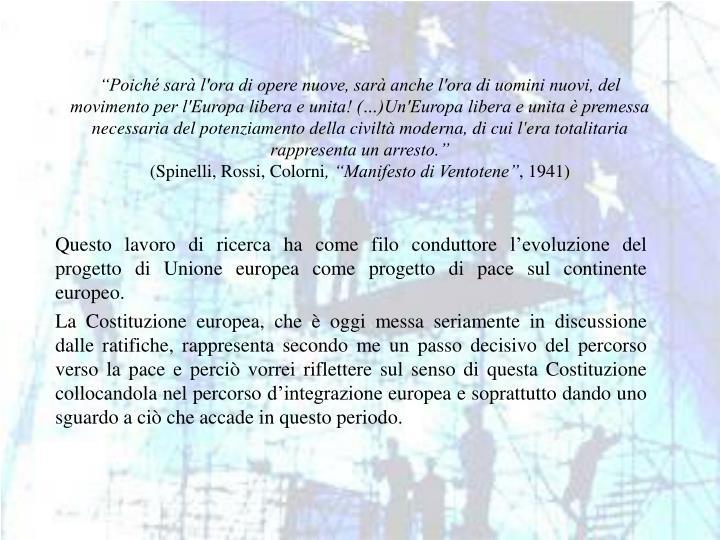 """""""Poiché sarà l'ora di opere nuove, sarà anche l'ora di uomini nuovi, del movimento per l'Europa libera e unita! (…)Un'Europa libera e unita è premessa necessaria del potenziamento della civiltà moderna, di cui l'era totalitaria rappresenta un arresto."""""""