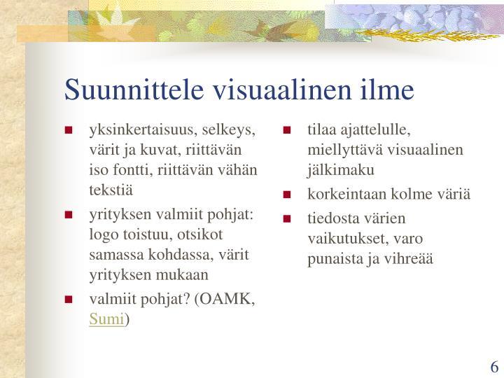 yksinkertaisuus, selkeys, värit ja kuvat, riittävän iso fontti, riittävän vähän tekstiä