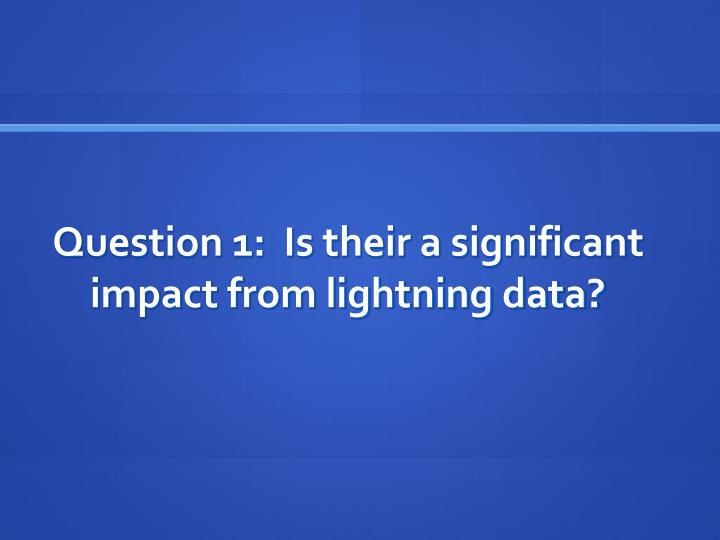 Question 1:  Is their a significant impact from lightning data?