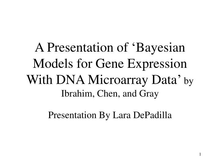 A Presentation of 'Bayesian Models for Gene Expression With DNA Microarray Data'