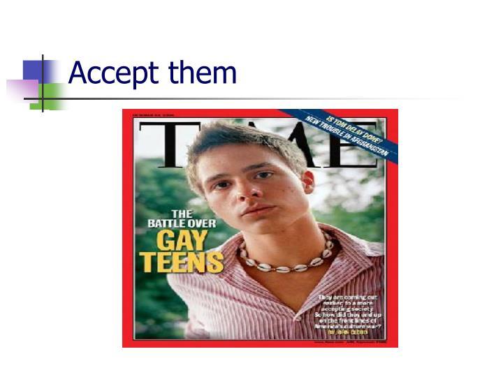 Accept them