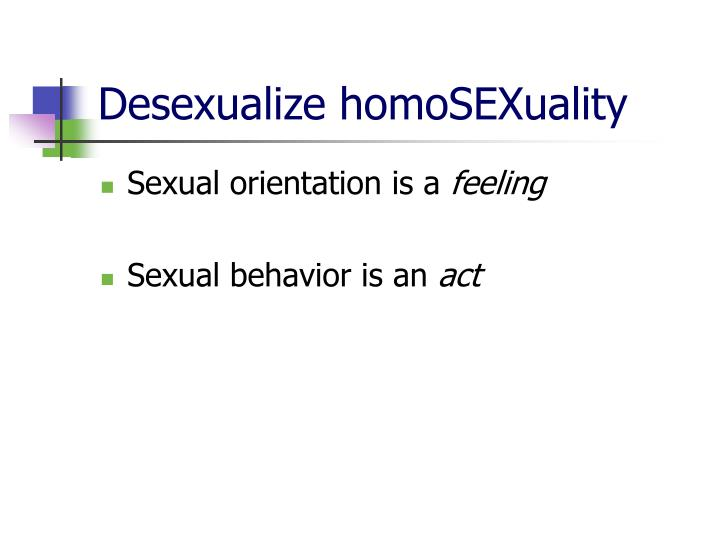 Desexualize homoSEXuality
