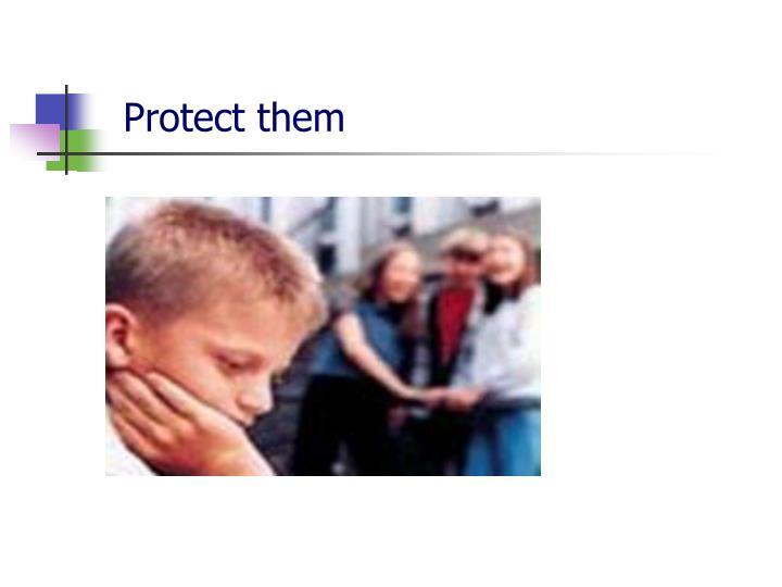 Protect them