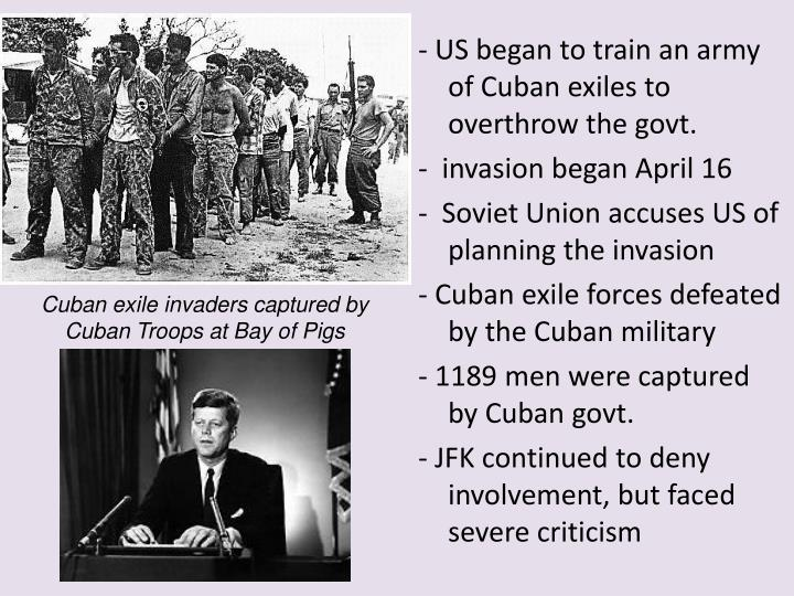- US began to train an army of Cuban exiles to overthrow the govt.