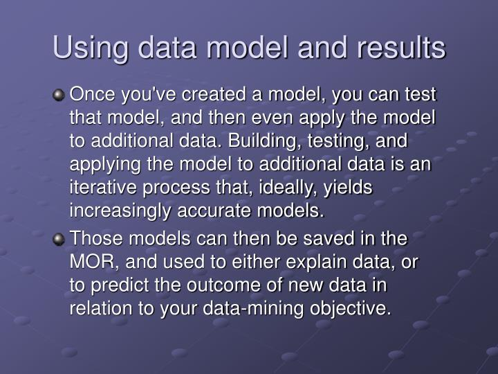 Using data model and results