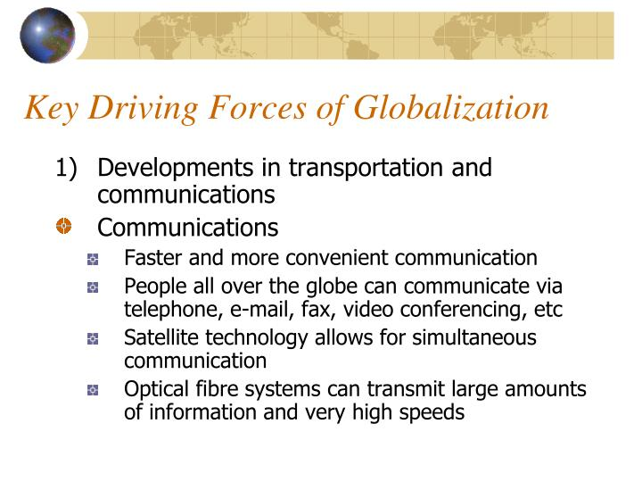 understanding the driving forces of globalization Start studying mgmt 425 ch3 learn vocabulary,  -what are the driving forces in the industry,  increasing globalization of the industry can be a driving force.