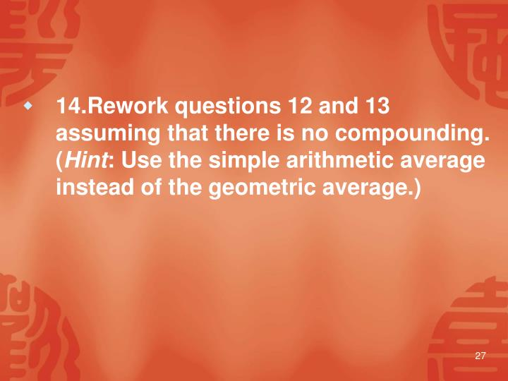 14.Rework questions 12 and 13 assuming that there is no compounding.  (
