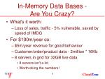 in memory data bases are you crazy