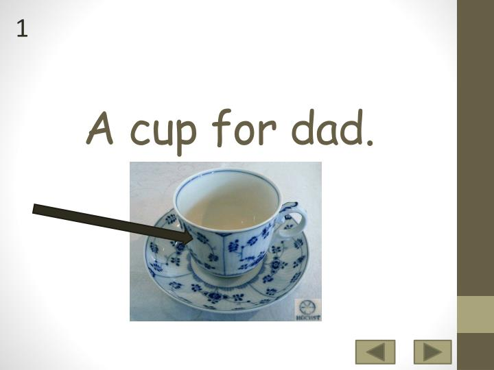A cup for dad