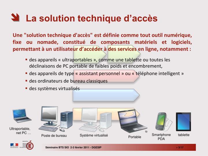 """Une """"solution technique d'accès"""" est définie comme tout outil numérique, fixe ou nomade, constitué de composants matériels et logiciels, permettant à un utilisateur d'accéder à des services en ligne, notamment:"""