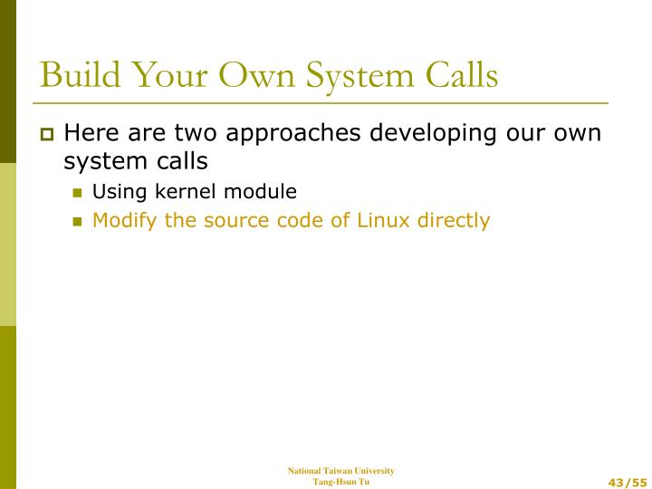 Here are two approaches developing our own system calls