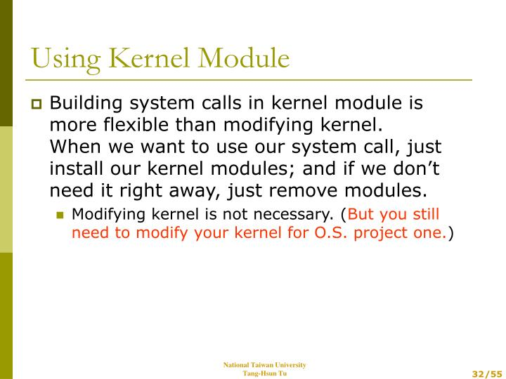Building system calls in kernel module is more flexible than modifying kernel.