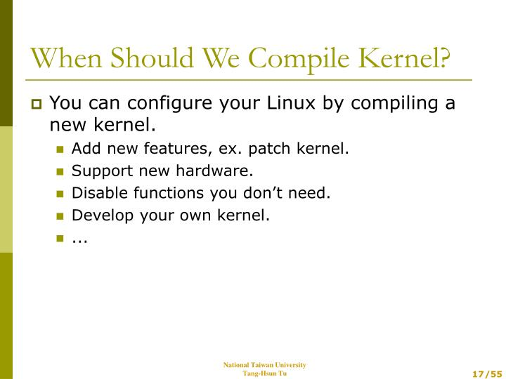 You can configure your Linux by compiling a new kernel.