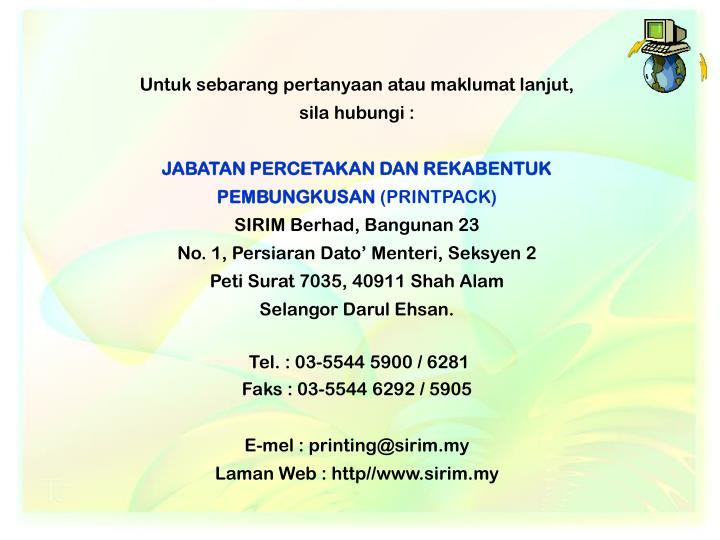 Untuk sebarang pertanyaan atau maklumat lanjut, sila hubungi :