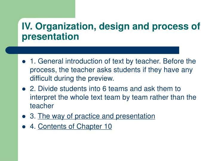 IV. Organization, design and process of presentation