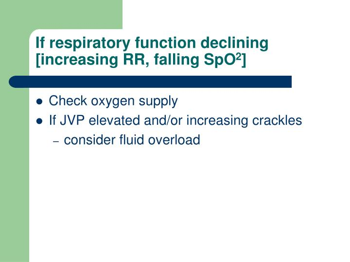 If respiratory function declining [increasing RR, falling SpO