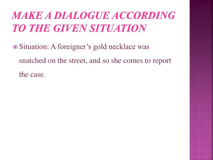Make a dialogue according to the given situation