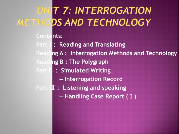 Unit 7 interrogation methods and technology
