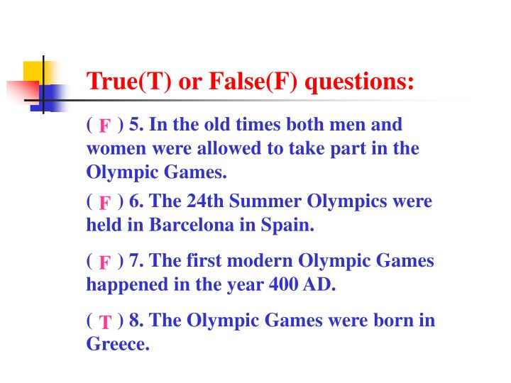 True(T) or False(F) questions: