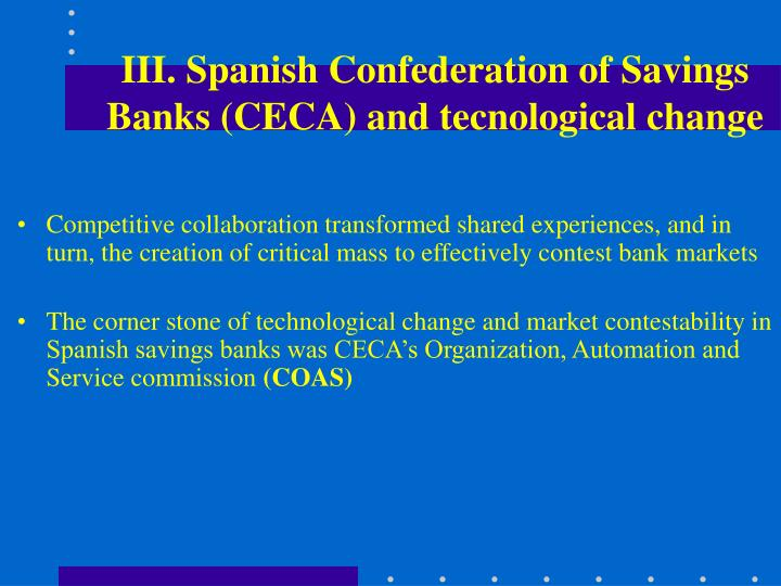 III. Spanish Confederation of Savings Banks (CECA) and tecnological change