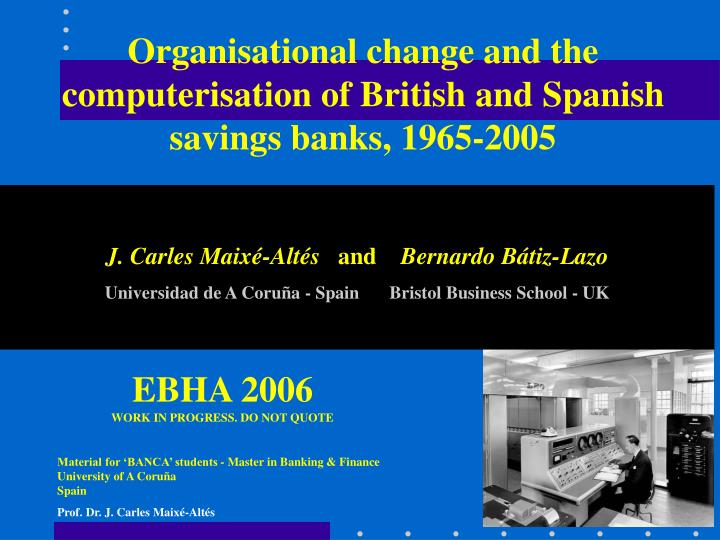 Organisational change and the computerisation of british and spanish savings banks 1965 2005