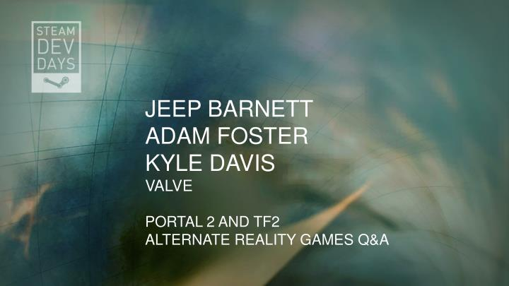 jeep barnett adam foster kyle davis valve portal 2 and tf2 alternate reality games q a