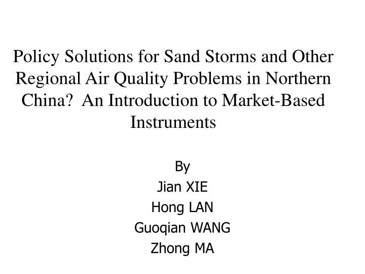 Policy Solutions for Sand Storms and Other Regional Air Quality Problems in Northern China?  An Intr...