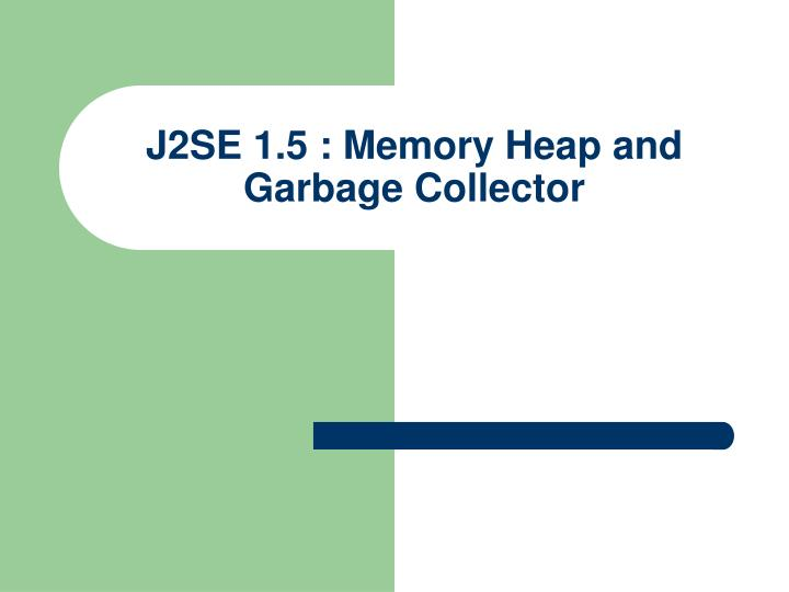 J2se 1 5 memory heap and garbage collector