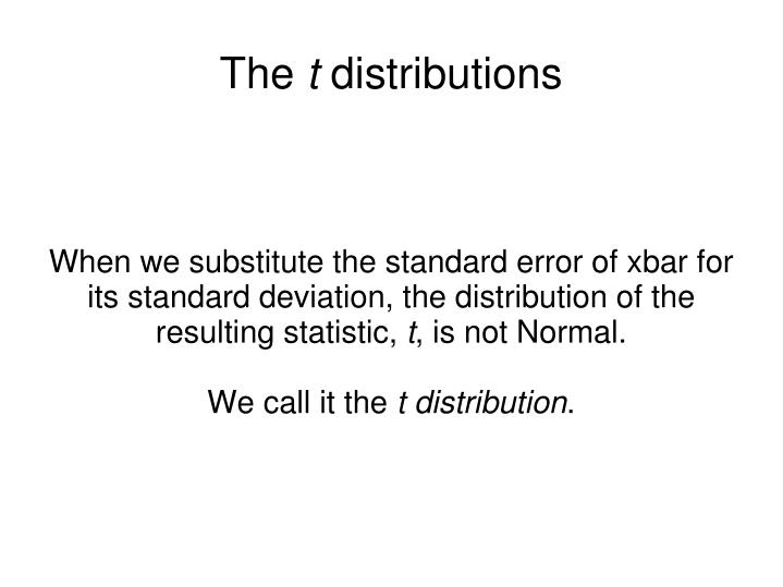 When we substitute the standard error of xbar for its standard deviation, the distribution of the resulting statistic,